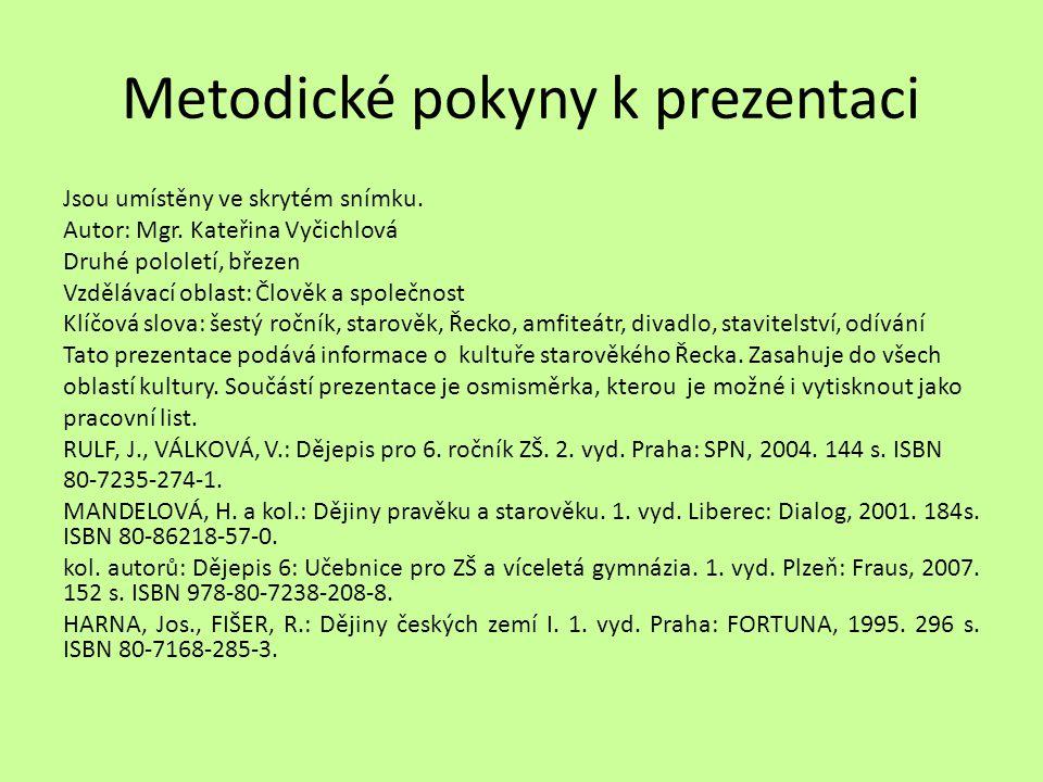 Metodické pokyny k prezentaci Jsou umístěny ve skrytém snímku. Autor: Mgr. Kateřina Vyčichlová Druhé pololetí, březen Vzdělávací oblast: Člověk a spol