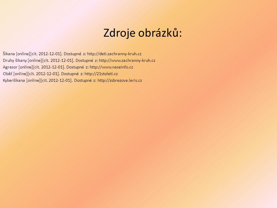 Zdroje obrázků: Šikana [online][cit. 2012-12-01]. Dostupné z: http://deti.zachranny-kruh.cz Druhy šikany [online][cit. 2012-12-01]. Dostupné z: http:/