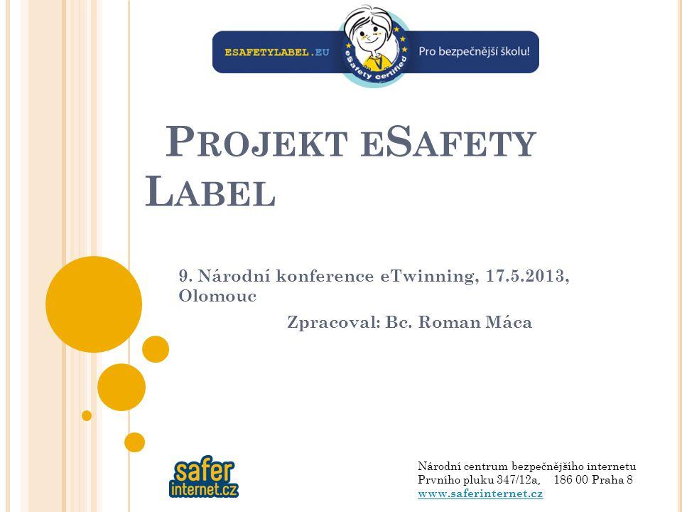 P ROJEKT E S AFETY L ABEL 9. Národní konference eTwinning, 17.5.2013, Olomouc Zpracoval: Bc.