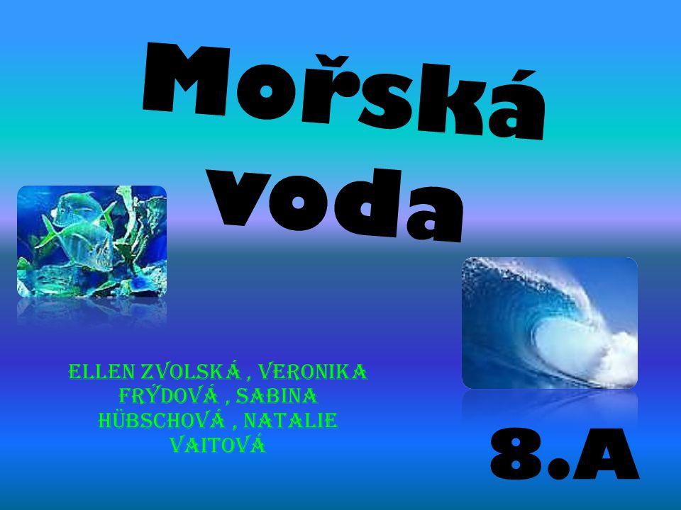 Mořská voda Ellen zvolská, Veronika Frýdová, Sabina Hübschová, Natalie Vaitová 8.A