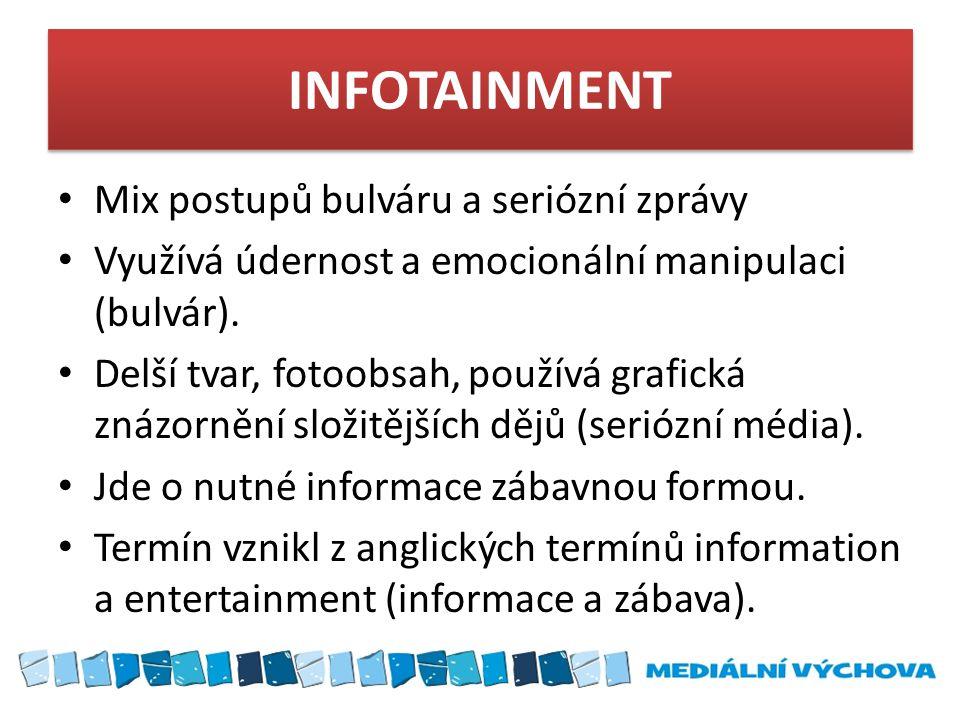 INFOTAINMENT Mix postupů bulváru a seriózní zprávy Využívá údernost a emocionální manipulaci (bulvár).
