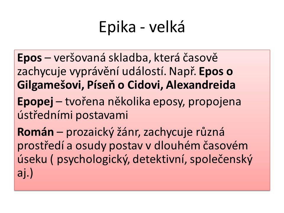 Epika - velká Epos – veršovaná skladba, která časově zachycuje vyprávění událostí.