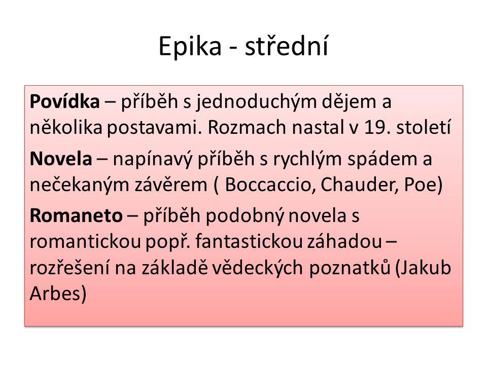 Epika - střední Povídka – příběh s jednoduchým dějem a několika postavami.