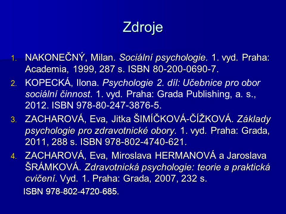 Zdroje 1. NAKONEČNÝ, Milan. Sociální psychologie.