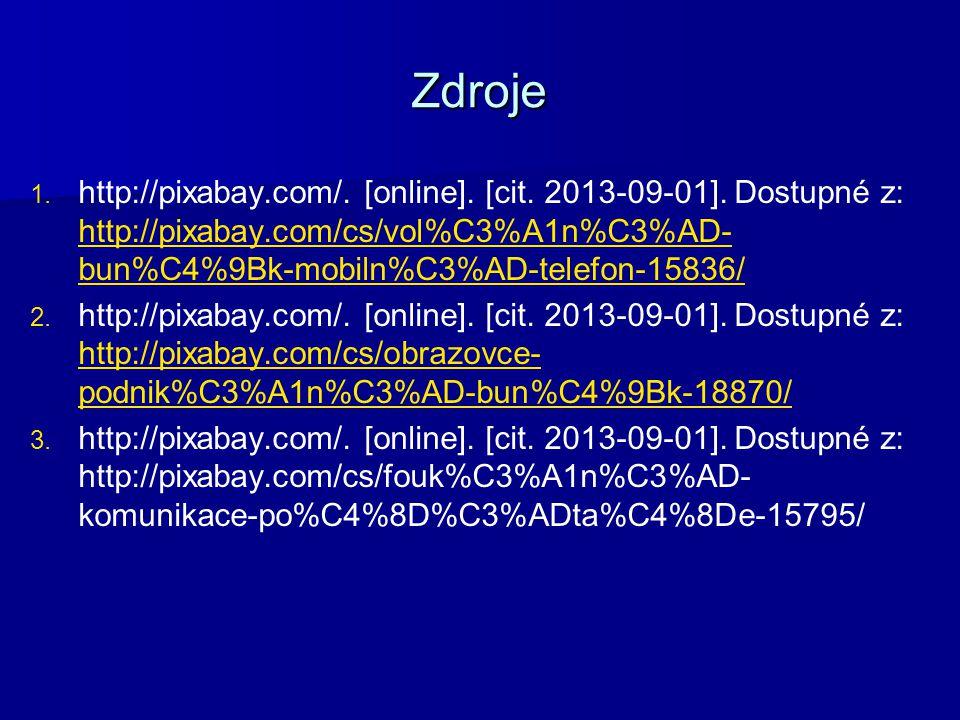 Zdroje 1. 1. http://pixabay.com/. [online]. [cit. 2013-09-01]. Dostupné z: http://pixabay.com/cs/vol%C3%A1n%C3%AD- bun%C4%9Bk-mobiln%C3%AD-telefon-158