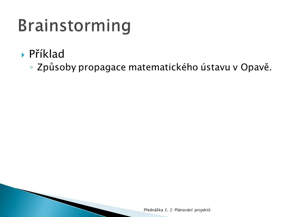  Příklad ◦ Způsoby propagace matematického ústavu v Opavě. Přednáška č. 2: Plánování projektů