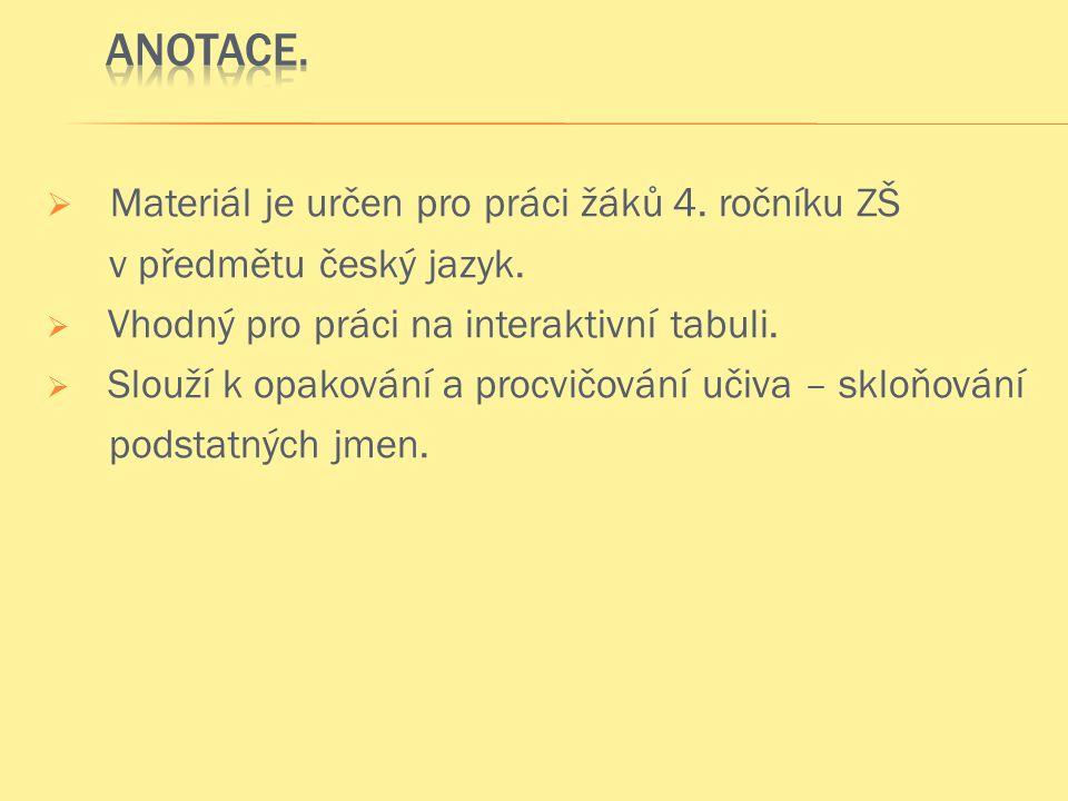  Materiál je určen pro práci žáků 4. ročníku ZŠ v předmětu český jazyk.