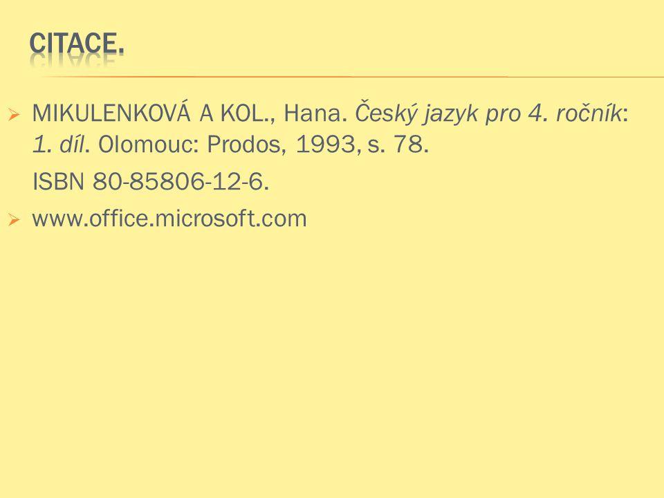  MIKULENKOVÁ A KOL., Hana. Český jazyk pro 4. ročník: 1. díl. Olomouc: Prodos, 1993, s. 78. ISBN 80-85806-12-6.  www.office.microsoft.com