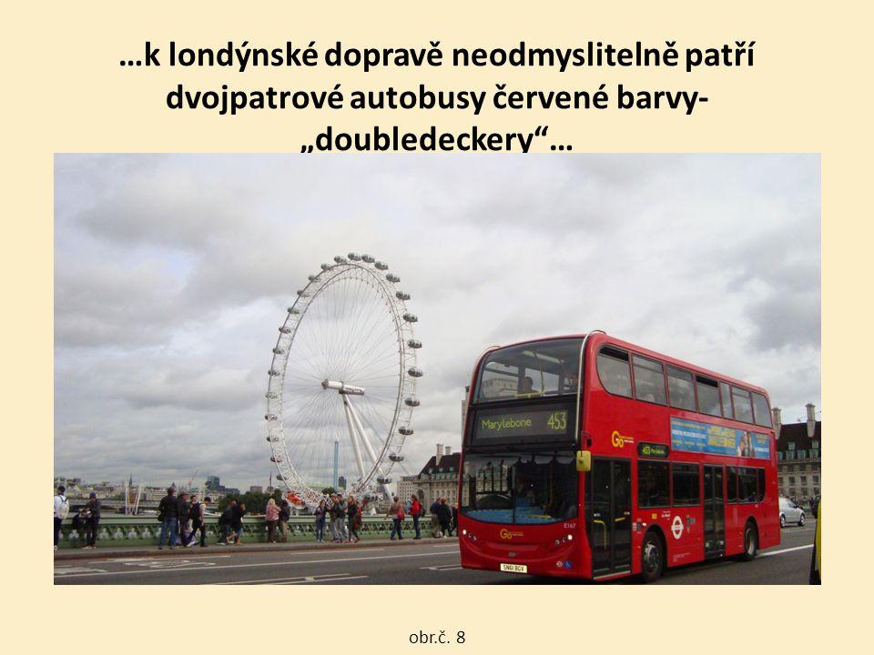 """…k londýnské dopravě neodmyslitelně patří dvojpatrové autobusy červené barvy- """"doubledeckery""""… obr.č. 8"""