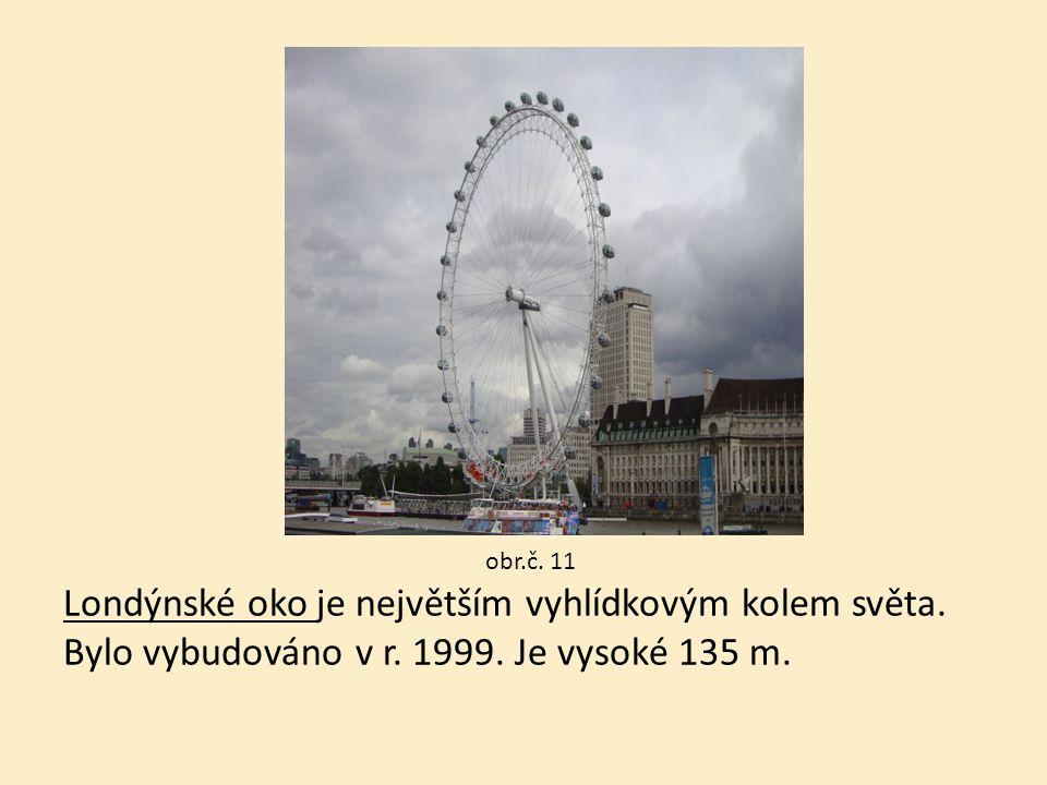 obr.č. 11 Londýnské oko je největším vyhlídkovým kolem světa. Bylo vybudováno v r. 1999. Je vysoké 135 m.
