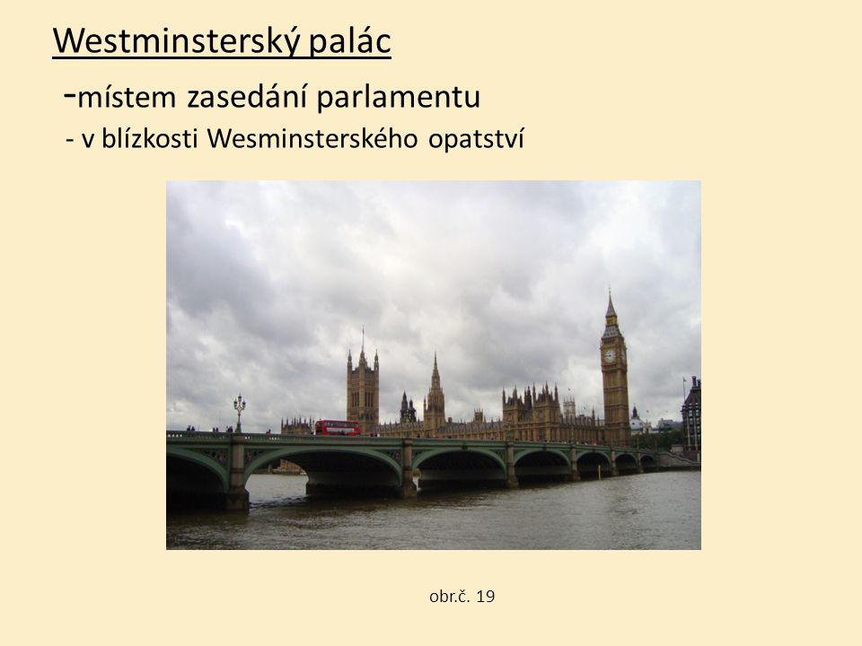 Westminsterský palác - místem zasedání parlamentu - v blízkosti Wesminsterského opatství obr.č. 19 obr.č. 19