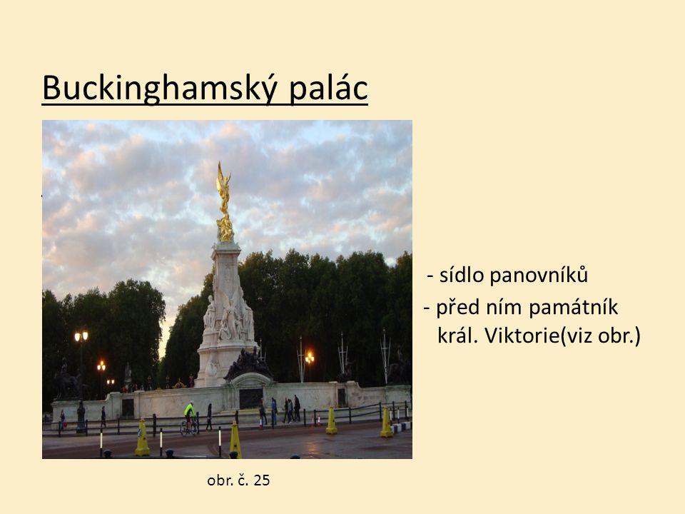 Buckinghamský palác Buckinghamský palác - sídlo panovníků - - před ním památník král. Viktorie(viz obr.) panovn obr. č. 25