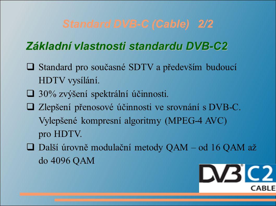 Standard DVB-C (Cable)2/2 Základní vlastnostistandardu DVB-C2 Základní vlastnosti standardu DVB-C2  Standard pro současné SDTV a především budoucí HDTV vysílání.