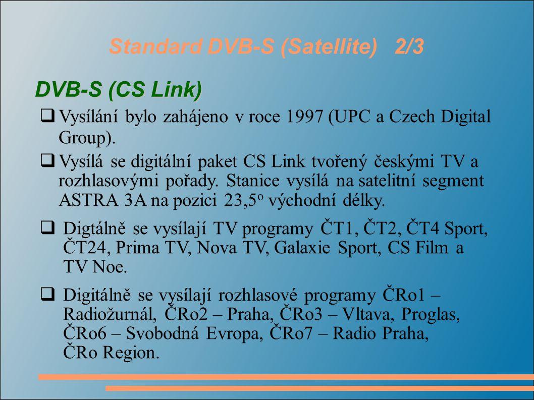 Standard DVB-S (Satellite)3/3 Základní vlastnostistandardu DVB-S2 Základní vlastnosti standardu DVB-S2  Standard pro současné SDTV (720 x 576) a především budoucí HDTV (1920 x 1080) vysílání.