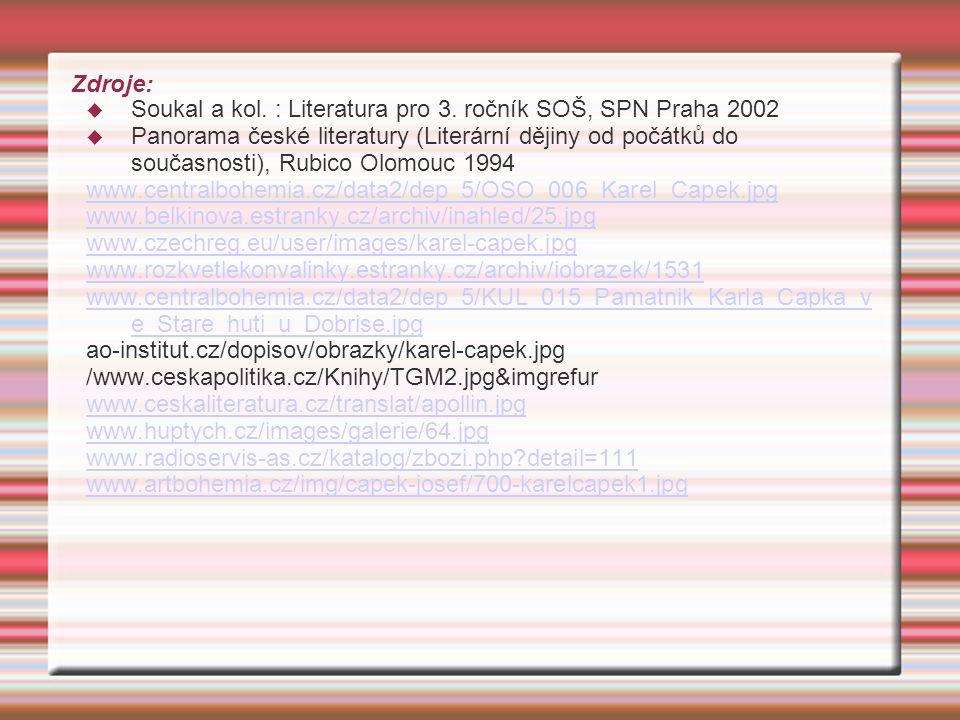 Zdroje:  Soukal a kol. : Literatura pro 3. ročník SOŠ, SPN Praha 2002  Panorama české literatury (Literární dějiny od počátků do současnosti), Rubic