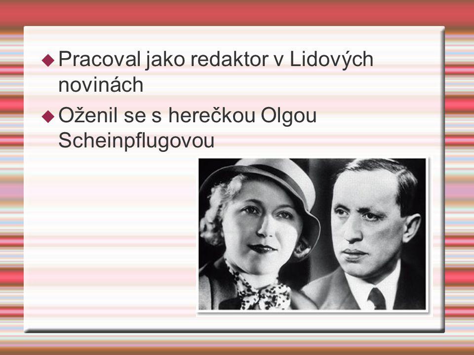  Pracoval jako redaktor v Lidových novinách  Oženil se s herečkou Olgou Scheinpflugovou