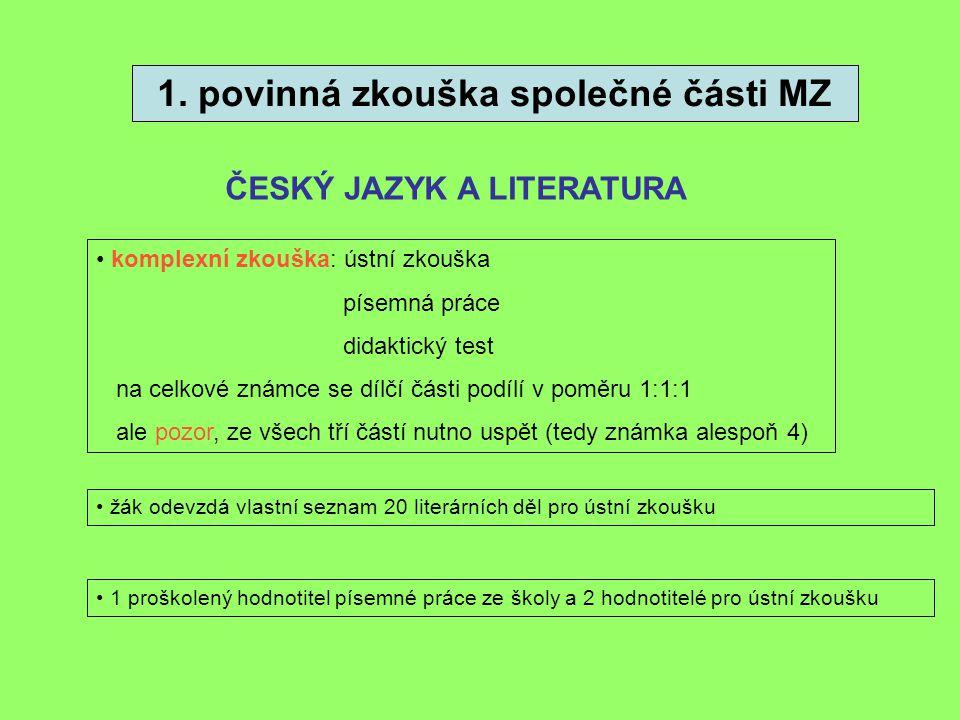 1. povinná zkouška společné části MZ ČESKÝ JAZYK A LITERATURA komplexní zkouška: ústní zkouška písemná práce didaktický test na celkové známce se dílč