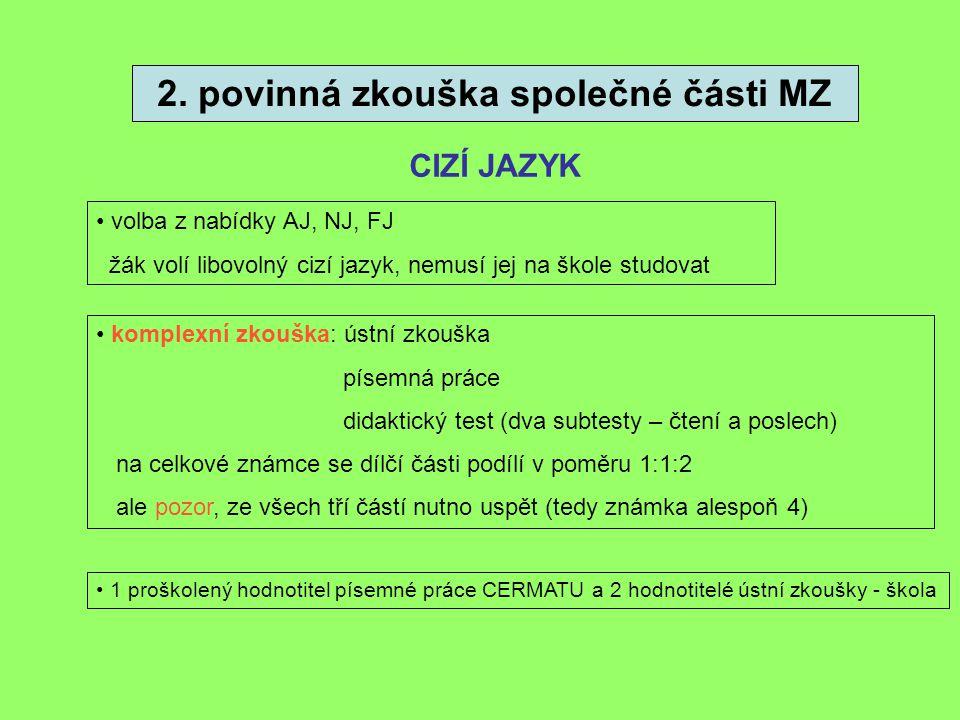 2. povinná zkouška společné části MZ CIZÍ JAZYK komplexní zkouška: ústní zkouška písemná práce didaktický test (dva subtesty – čtení a poslech) na cel