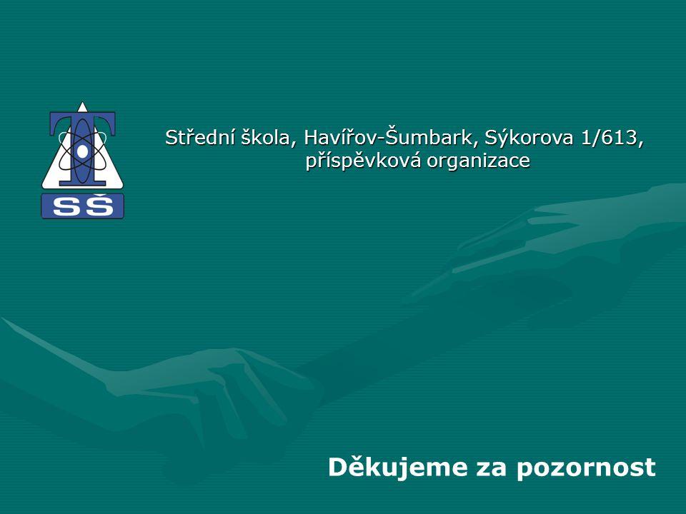 Děkujeme za pozornost Střední škola, Havířov-Šumbark, Sýkorova 1/613, příspěvková organizace
