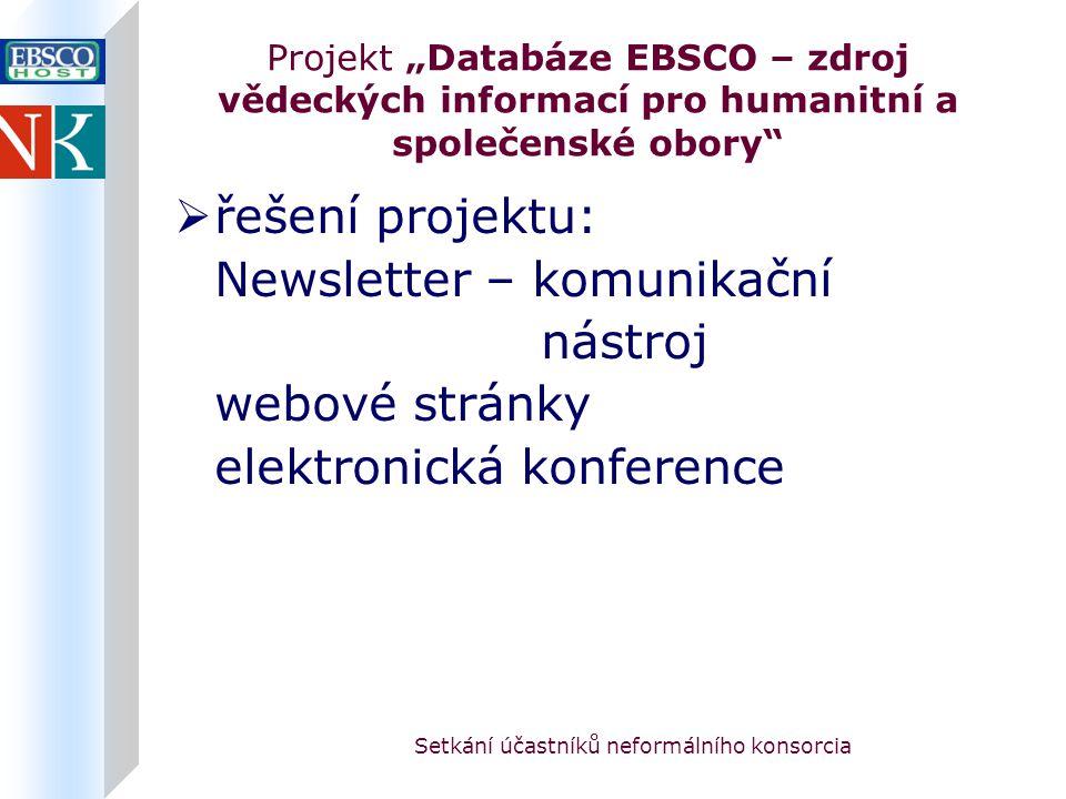 """Setkání účastníků neformálního konsorcia Projekt """"Databáze EBSCO – zdroj vědeckých informací pro humanitní a společenské obory  řešení projektu: Newsletter – komunikační nástroj webové stránky elektronická konference"""