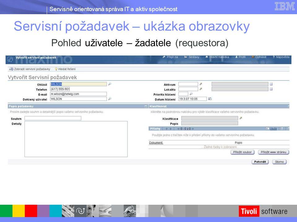 Servisně orientovaná správa IT a aktiv společnost Servisní požadavek – ukázka obrazovky Pohled uživatele – žadatele (requestora)