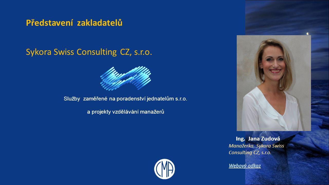 Ing. Jana Zudová Představení zakladatelů Sykora Swiss Consulting CZ, s.r.o. Služby zaměřené na poradenství jednatelům s.r.o. a projekty vzdělávání man