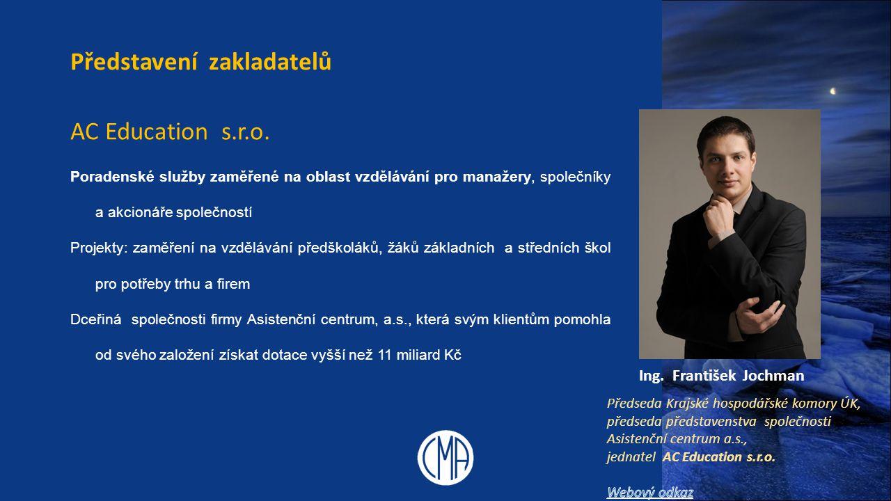 Ing. František Jochman Představení zakladatelů AC Education s.r.o. Poradenské služby zaměřené na oblast vzdělávání pro manažery, společníky a akcionář