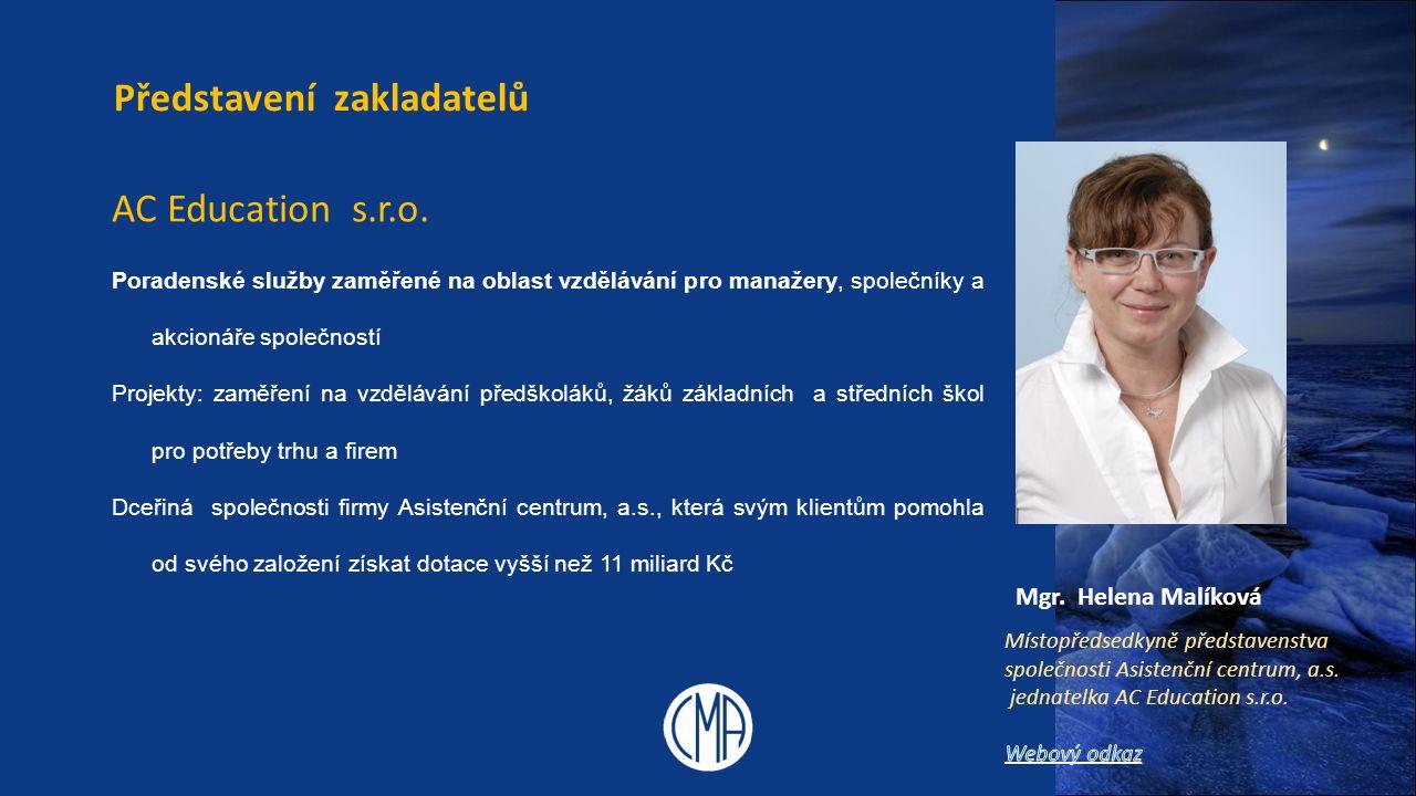Mgr. Helena Malíková Představení zakladatelů AC Education s.r.o. Poradenské služby zaměřené na oblast vzdělávání pro manažery, společníky a akcionáře