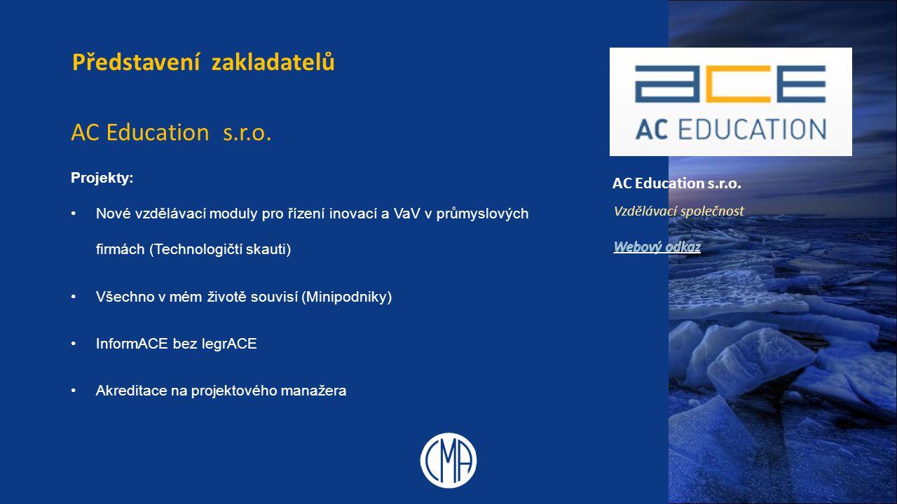 AC Education s.r.o. Představení zakladatelů AC Education s.r.o. Projekty: Nové vzdělávací moduly pro řízení inovací a VaV v průmyslových firmách (Tech