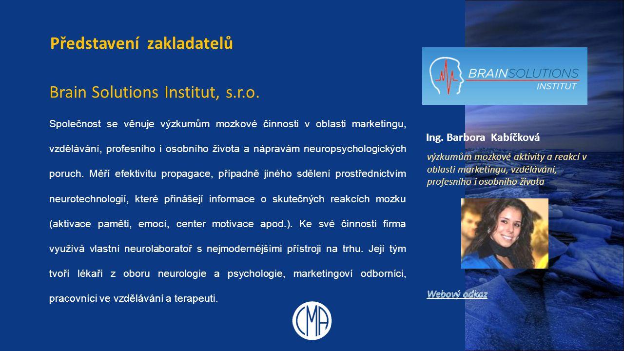 Ing. Barbora Kabíčková Představení zakladatelů Brain Solutions Institut, s.r.o. Společnost se věnuje výzkumům mozkové činnosti v oblasti marketingu, v