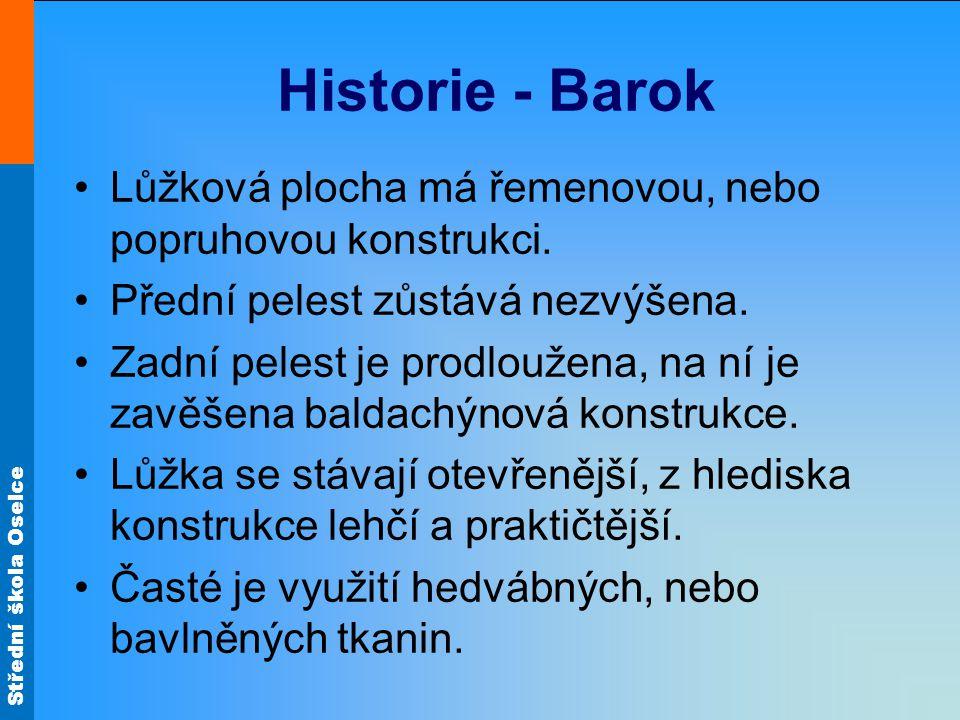 Střední škola Oselce Historie - Barok Lůžková plocha má řemenovou, nebo popruhovou konstrukci. Přední pelest zůstává nezvýšena. Zadní pelest je prodlo