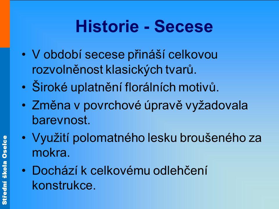 Střední škola Oselce Historie - Secese V období secese přináší celkovou rozvolněnost klasických tvarů. Široké uplatnění florálních motivů. Změna v pov