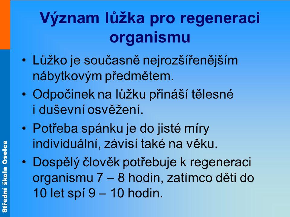 Střední škola Oselce Význam lůžka pro regeneraci organismu Lůžko je současně nejrozšířenějším nábytkovým předmětem. Odpočinek na lůžku přináší tělesné