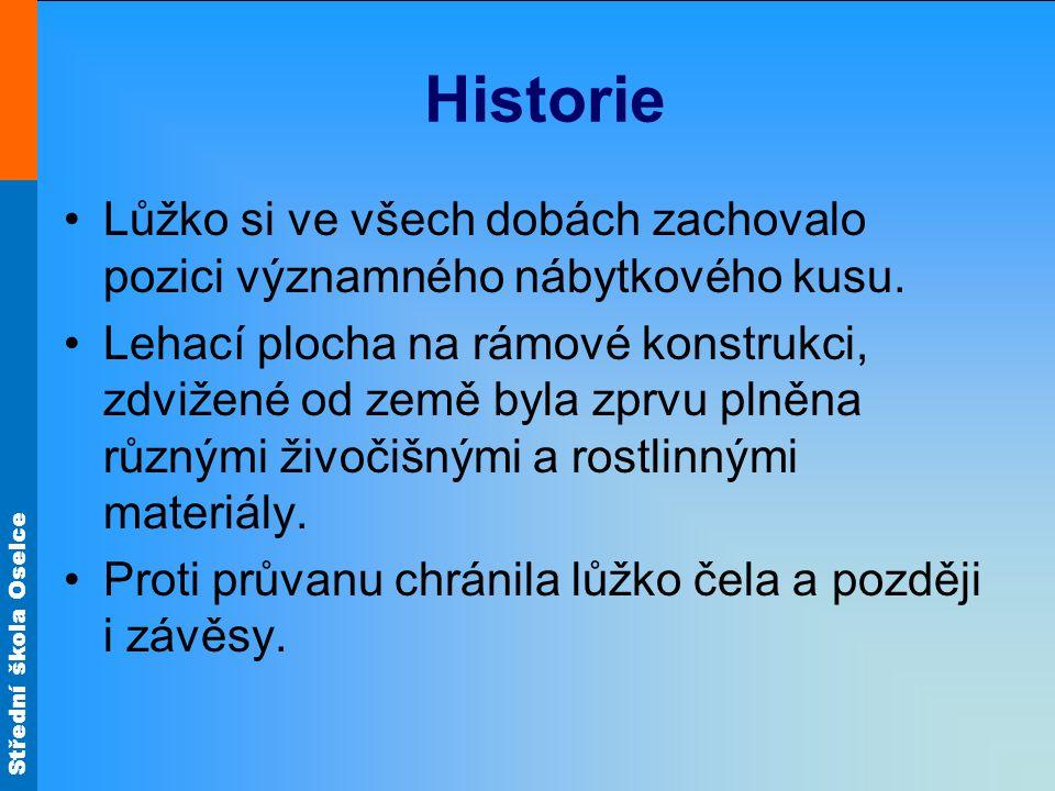 Střední škola Oselce Historie Lůžko si ve všech dobách zachovalo pozici významného nábytkového kusu.