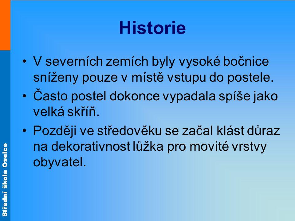 Střední škola Oselce Historie V severních zemích byly vysoké bočnice sníženy pouze v místě vstupu do postele. Často postel dokonce vypadala spíše jako