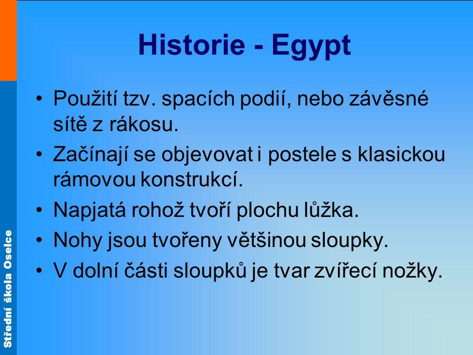 Střední škola Oselce Historie - Egypt Použití tzv. spacích podií, nebo závěsné sítě z rákosu. Začínají se objevovat i postele s klasickou rámovou kons