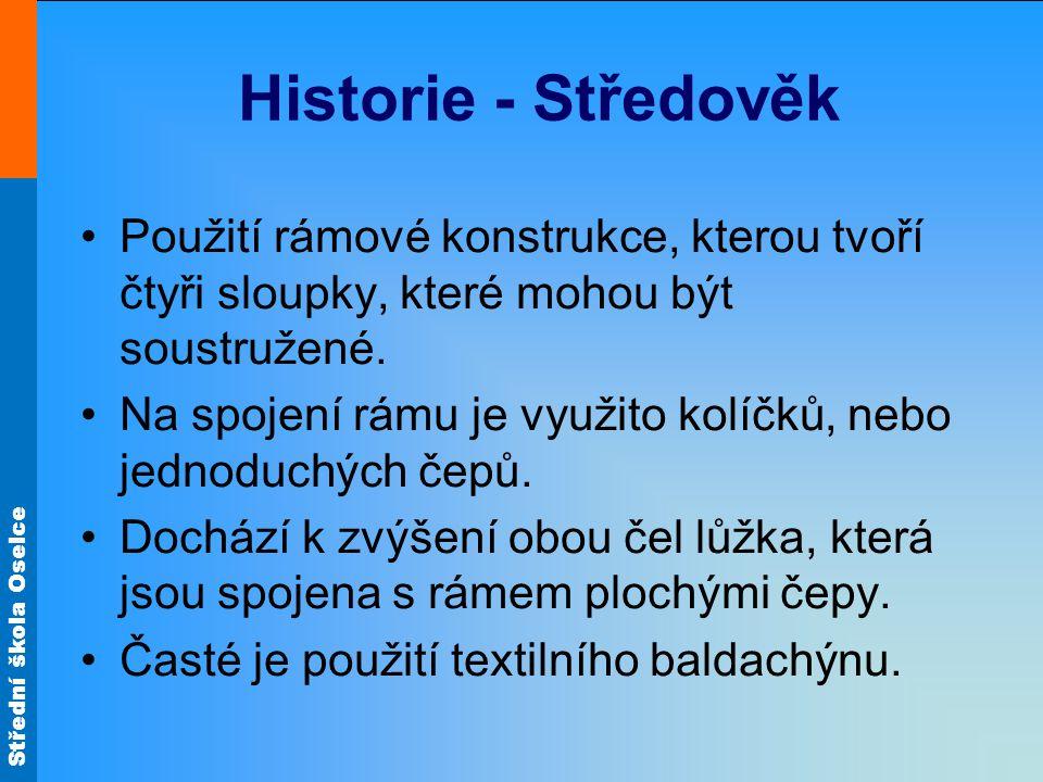 Střední škola Oselce Historie - Středověk Použití rámové konstrukce, kterou tvoří čtyři sloupky, které mohou být soustružené.