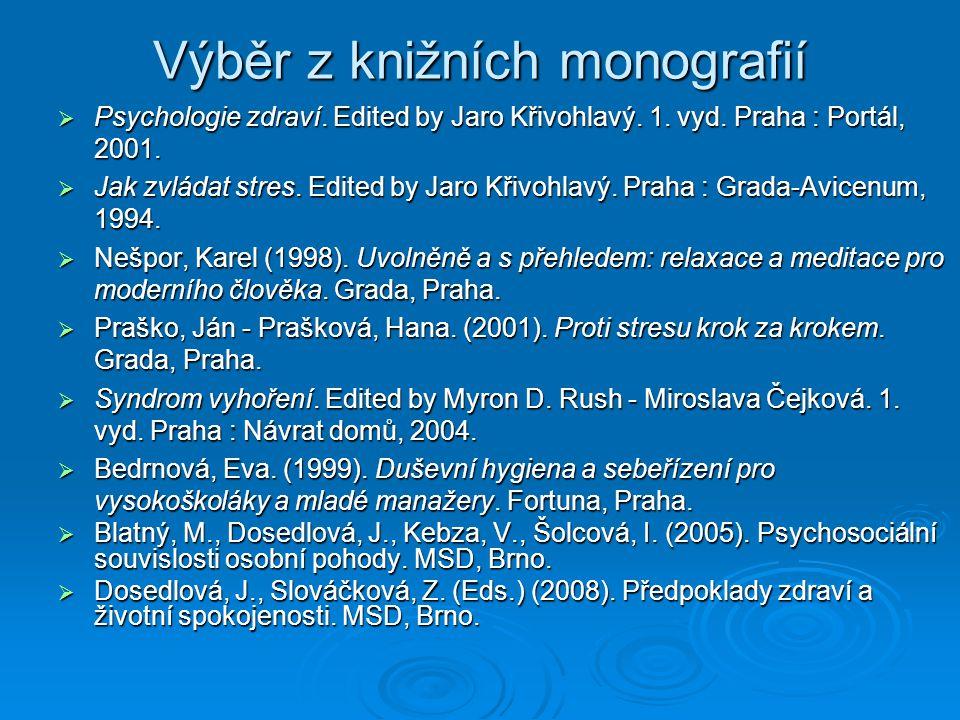 Výběr z knižních monografií  Psychologie zdraví. Edited by Jaro Křivohlavý. 1. vyd. Praha : Portál, 2001.  Jak zvládat stres. Edited by Jaro Křivohl
