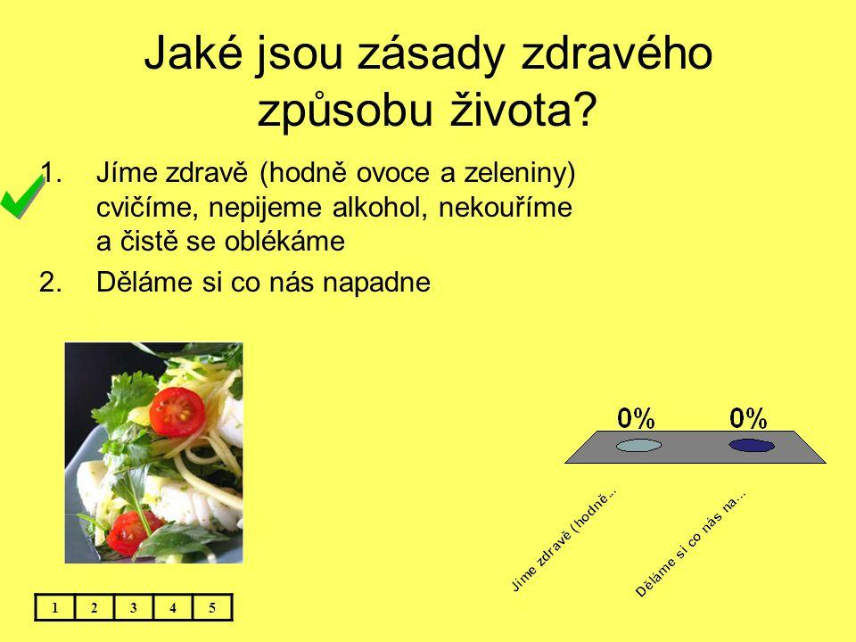 Jaké jsou zásady zdravého způsobu života? 12345 1.Jíme zdravě (hodně ovoce a zeleniny) cvičíme, nepijeme alkohol, nekouříme a čistě se oblékáme 2.Dělá