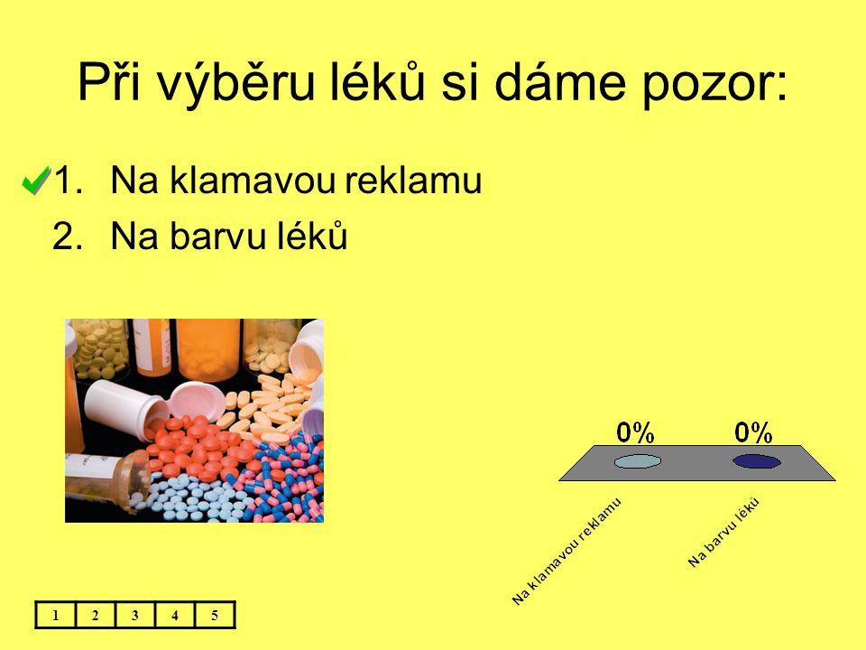 Při výběru léků si dáme pozor: 12345 1.Na klamavou reklamu 2.Na barvu léků