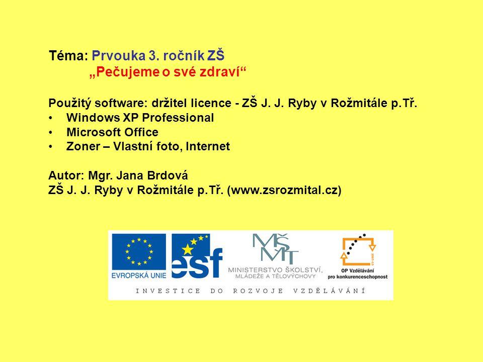 """Téma: Prvouka 3. ročník ZŠ """"Pečujeme o své zdraví"""" Použitý software: držitel licence - ZŠ J. J. Ryby v Rožmitále p.Tř. Windows XP Professional Microso"""