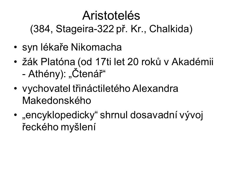 """Aristotelés (384, Stageira-322 př. Kr., Chalkida) syn lékaře Nikomacha žák Platóna (od 17ti let 20 roků v Akadémii - Athény): """"Čtenář"""" vychovatel třin"""