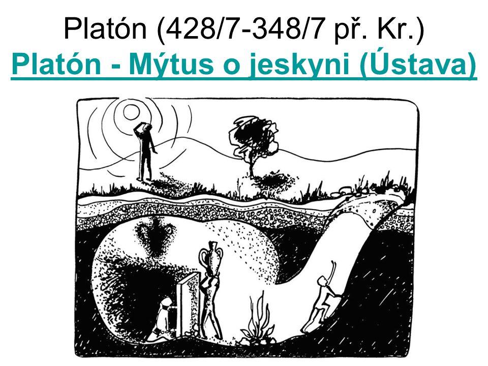 Platón (428/7-348/7 př. Kr.) Platón - Mýtus o jeskyni (Ústava) Platón - Mýtus o jeskyni (Ústava)