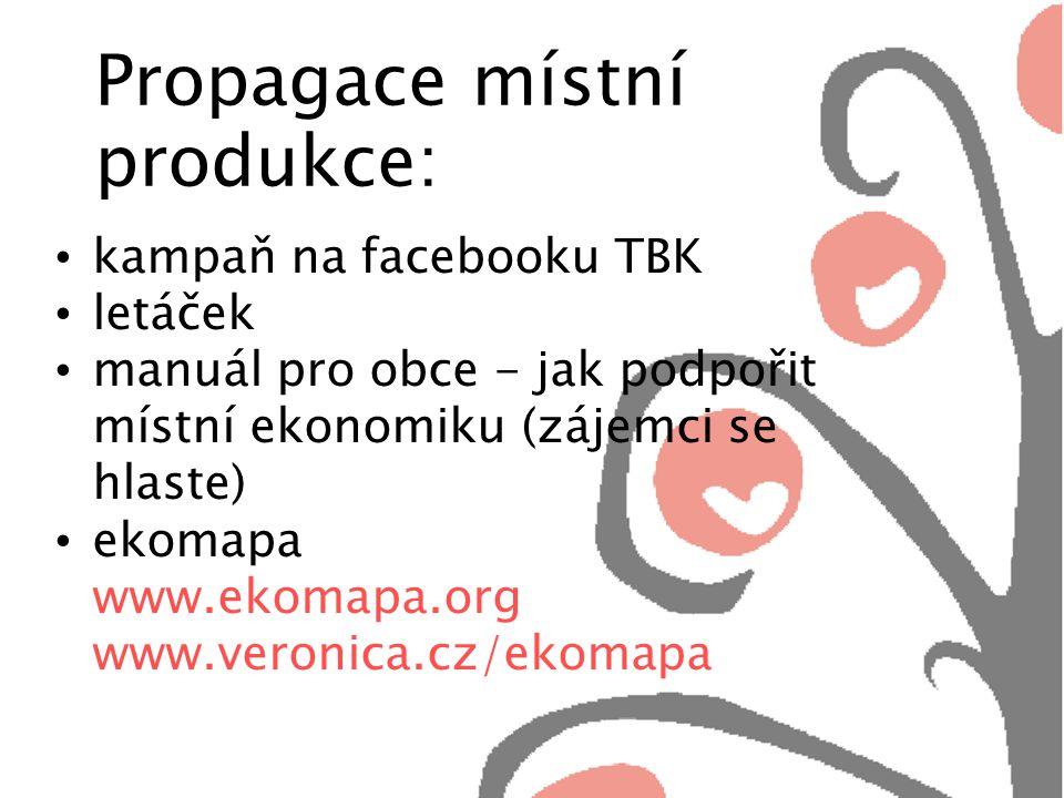 Propagace místní produkce: kampaň na facebooku TBK letáček manuál pro obce - jak podpořit místní ekonomiku (zájemci se hlaste) ekomapa www.ekomapa.org www.veronica.cz/ekomapa