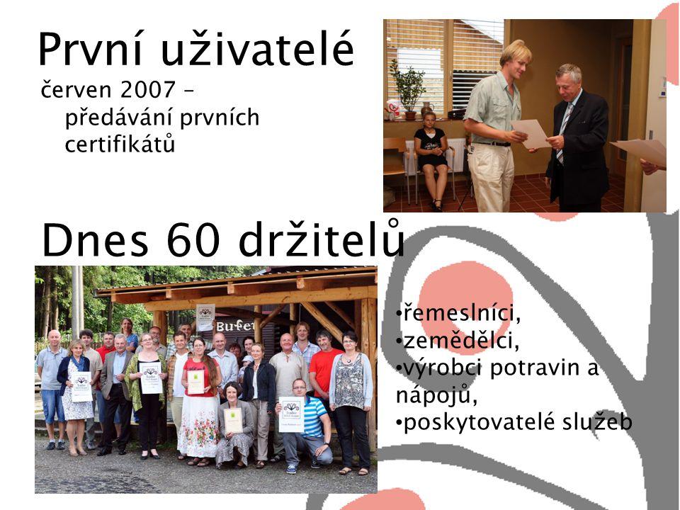 První uživatelé červen 2007 – předávání prvních certifikátů Dnes 60 držitelů řemeslníci, zemědělci, výrobci potravin a nápojů, poskytovatelé služeb