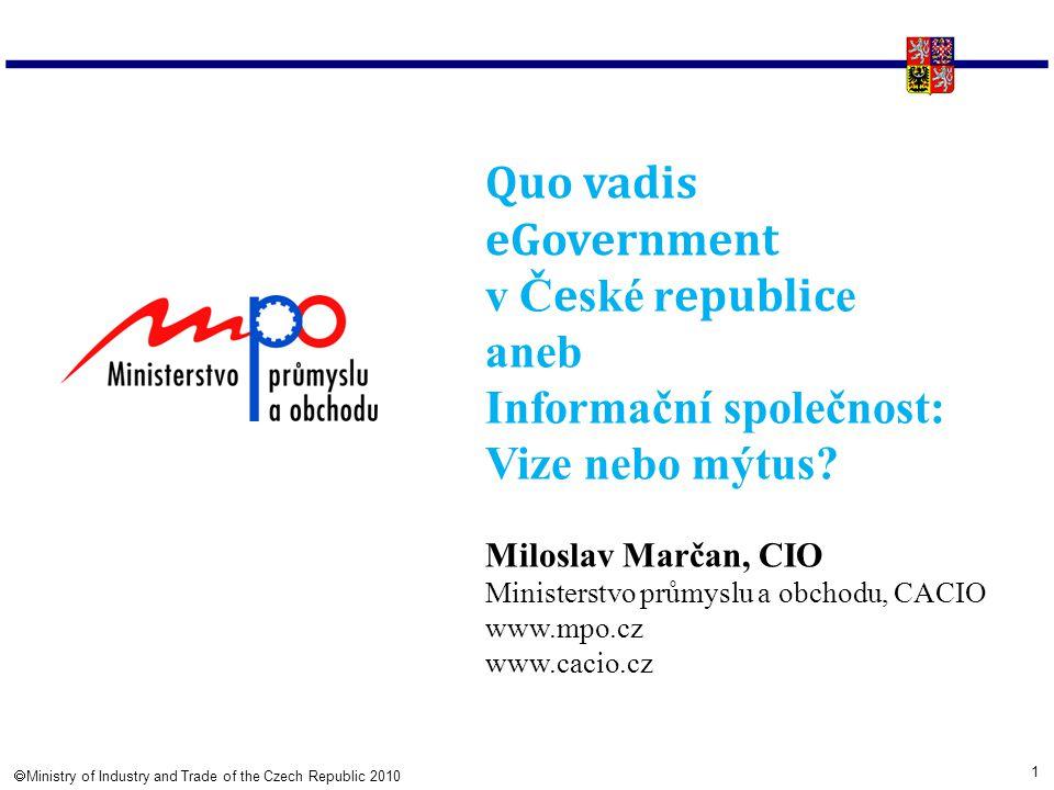 1  Ministry of Industry and Trade of the Czech Republic 2010 Quo vadis eGovernment v Č e ské r epublic e aneb Informační společnost: Vize nebo mýtus.