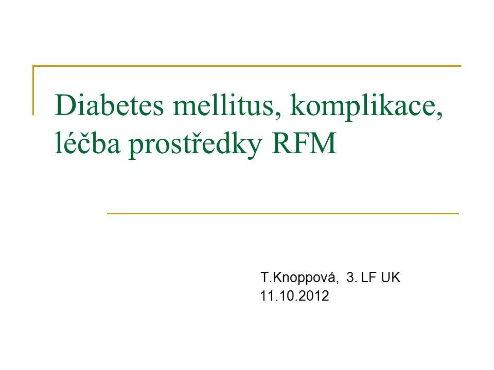 Diabetes mellitus, komplikace, léčba prostředky RFM T.Knoppová, 3. LF UK 11.10.2012