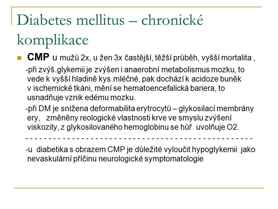 Diabetes mellitus – chronické komplikace CMP u mužů 2x, u žen 3x častější, těžší průběh, vyšší mortalita, -při zvýš.glykemii je zvýšen i anaerobní metabolismus mozku, to vede k vyšší hladině kys.mléčné, pak dochází k acidoze buněk v ischemické tkáni, mění se hematoencefalická bariera, to usnadňuje vznik edému mozku.