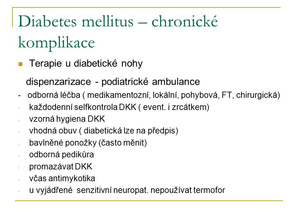 Diabetes mellitus – chronické komplikace Terapie u diabetické nohy dispenzarizace - podiatrické ambulance - odborná léčba ( medikamentozní, lokální, pohybová, FT, chirurgická) - každodenní selfkontrola DKK ( event.