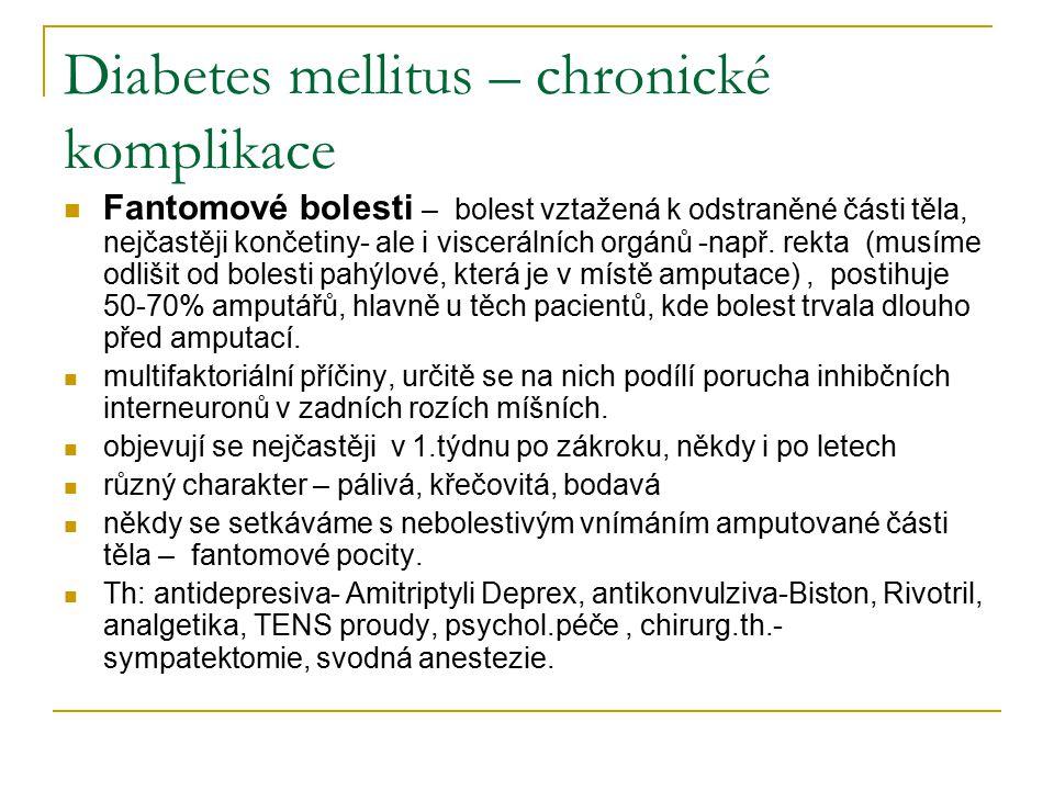 Diabetes mellitus – chronické komplikace Fantomové bolesti – bolest vztažená k odstraněné části těla, nejčastěji končetiny- ale i viscerálních orgánů